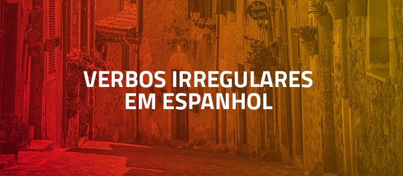 Verbos Irregulares em Espanhol com exemplos e conjugações